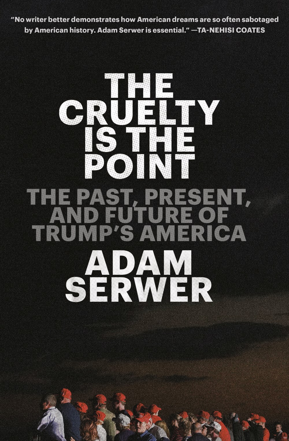 The Cruelty Is the Point by Adam Serwer