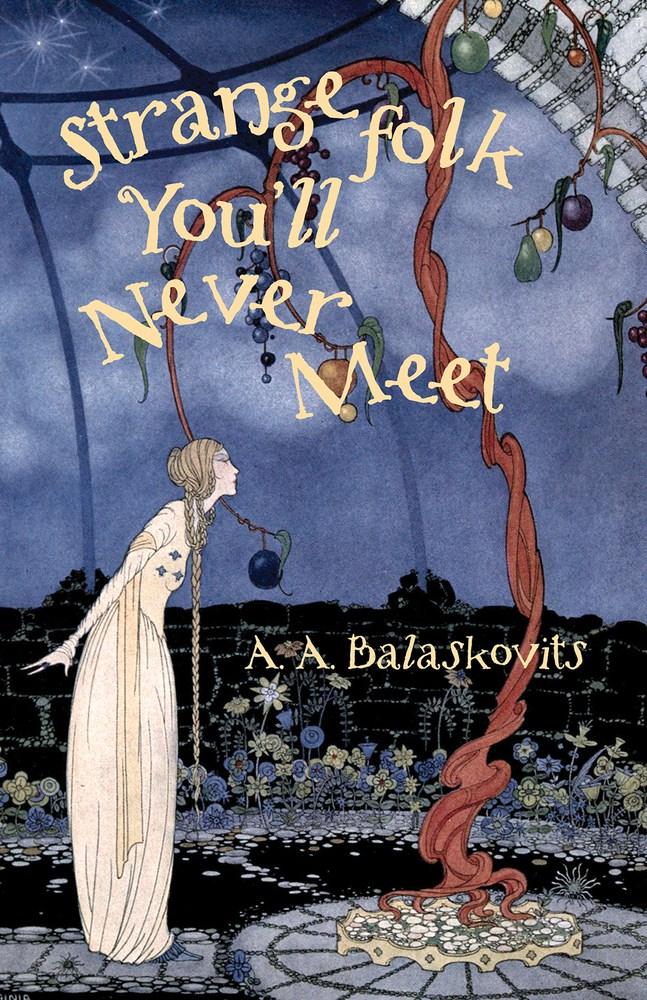 Strange Folk You'll Never Meet by A.A. Balaskovits